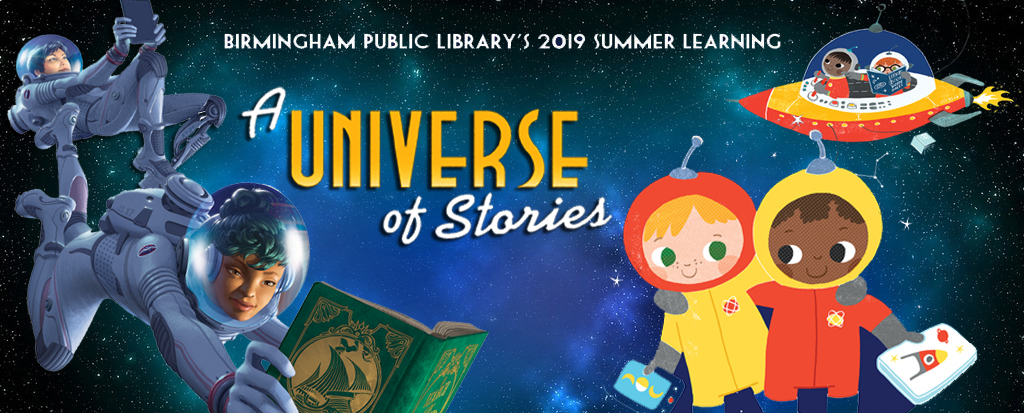 Birmingham Public Libary's 2019 Summer Learning A Univere of Stories